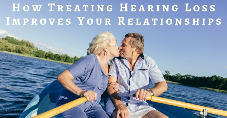 Hearing Health Care Services How Treating Hearing Loss Improves Your Relationships